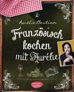 Franzoesisch kochen mit Aurelie von Aurelie Bastian
